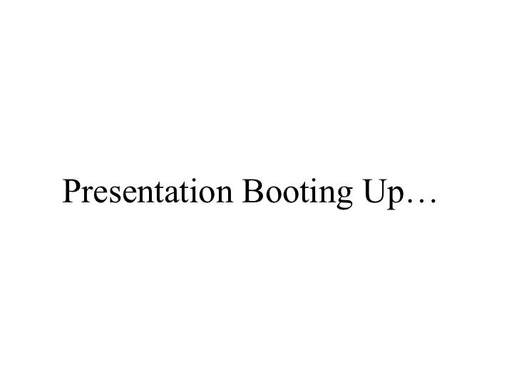 Presentation Booting Up…