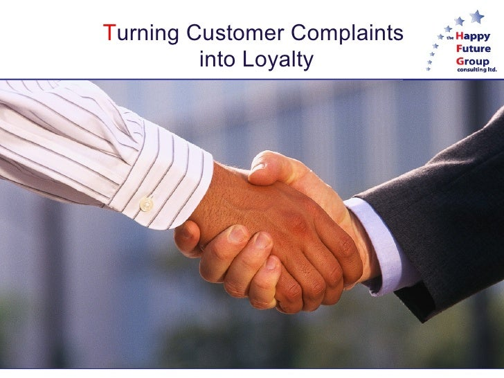Turning Customer Complaints          into Loyalty