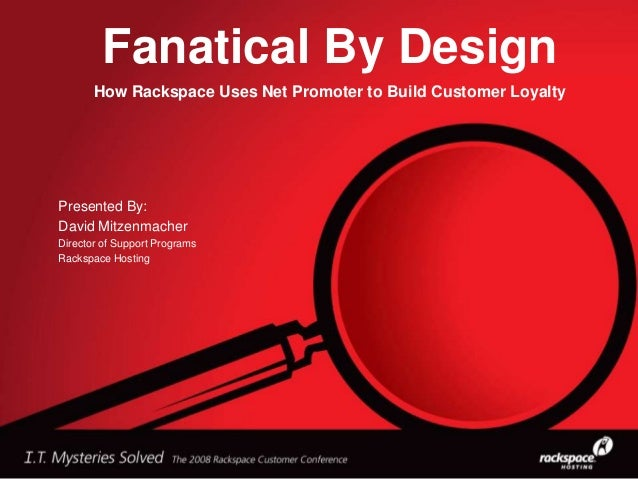 Fanatical By DesignHow Rackspace Uses Net Promoter to Build Customer LoyaltyPresented By:David MitzenmacherDirector of Sup...