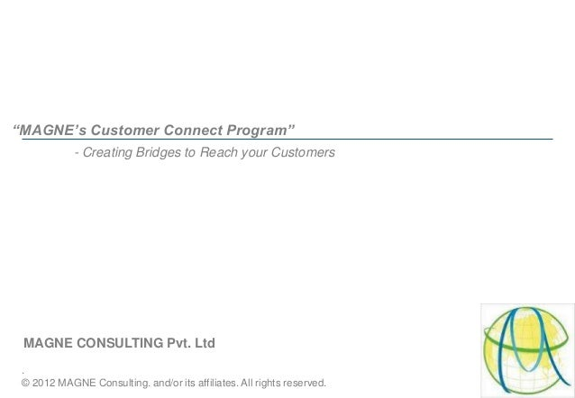 """.© 2012 MAGNE Consulting. and/or its affiliates. All rights reserved.MAGNE CONSULTING Pvt. Ltd""""MAGNE's Customer Connect Pr..."""