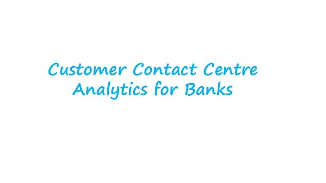 Customer Contact Centre Analytics for Banks