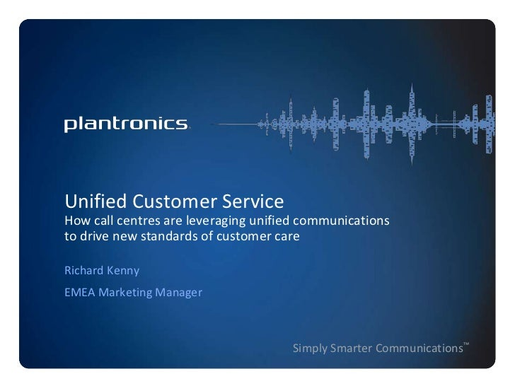 Richard Kenny<br />EMEA Marketing Manager<br />Unified Customer ServiceHow call centres are leveraging unified communicati...
