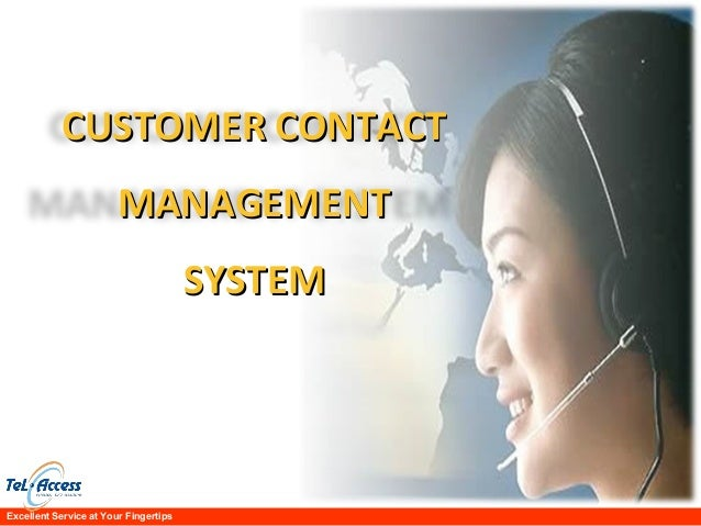 Excellent Service at Your Fingertips CUSTOMER CONTACTCUSTOMER CONTACT MANAGEMENTMANAGEMENT SYSTEMSYSTEM