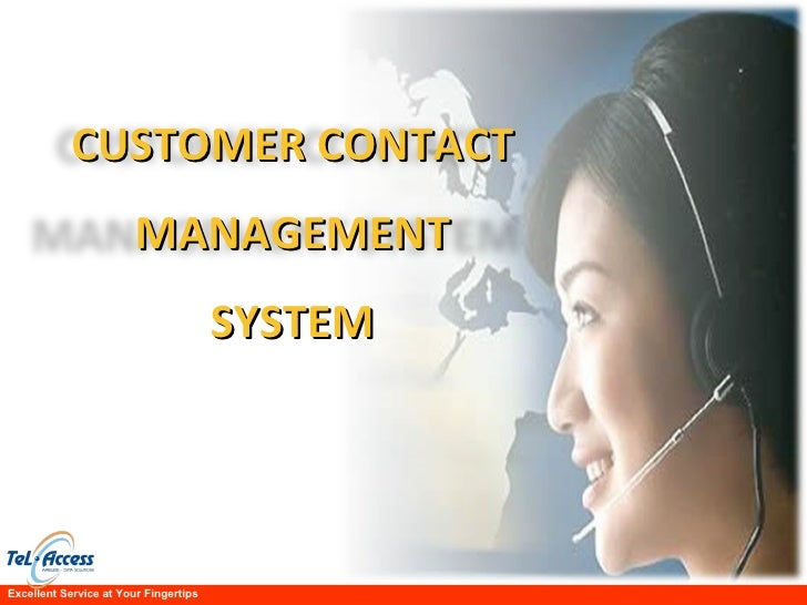 Excellent Service at Your Fingertips CUSTOMER CONTACT MANAGEMENT SYSTEM