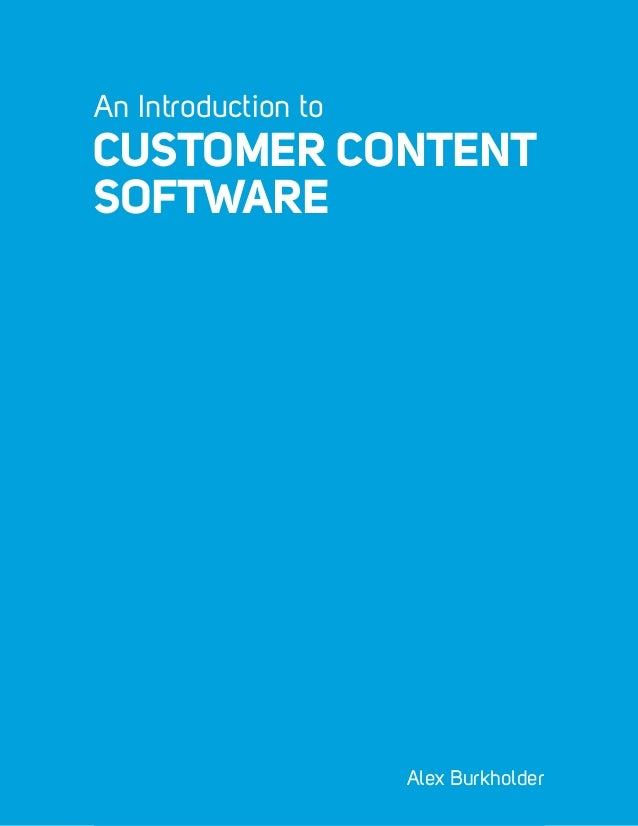Inbound Marketing Explained 1 An Introduction to CUSTOMER CONTENT SOFTWARE Alex Burkholder