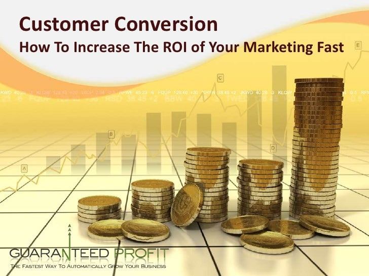 Customer Conversion How To Increase The ROI of Your Marketing Fast<br />