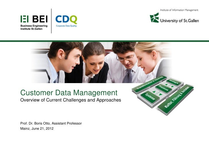 Customer Data ManagementOverview of Current Challenges and ApproachesProf. Dr. Boris Otto, Assistant ProfessorMainz, June ...