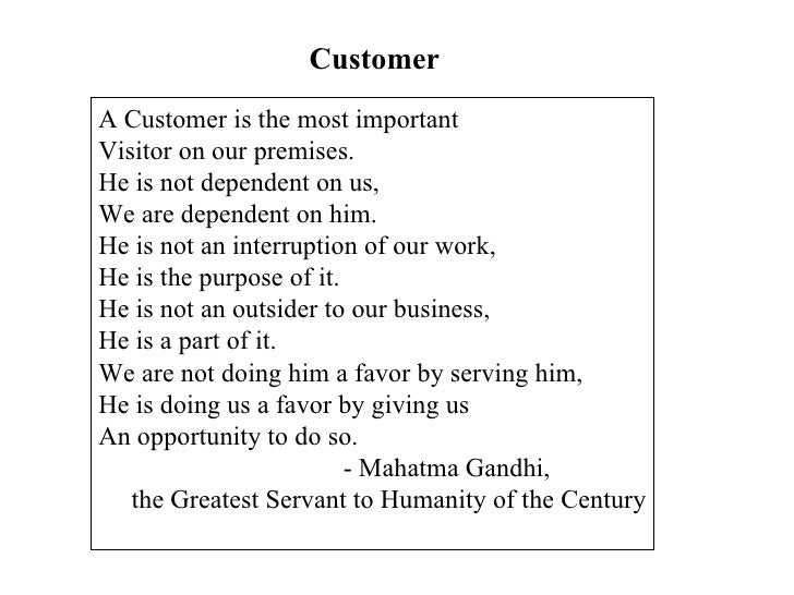 Customer A Customer is the most important Visitor on our premises. He is not dependent on us, We are dependent on him. He ...