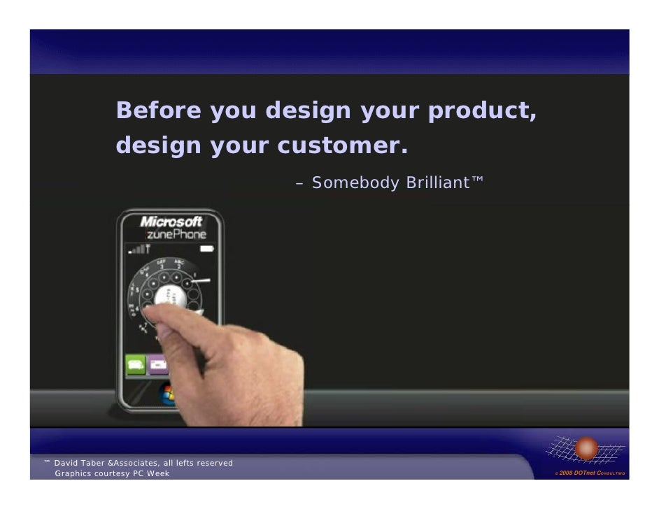Before you design your product,                  design your customer.                                                 – S...