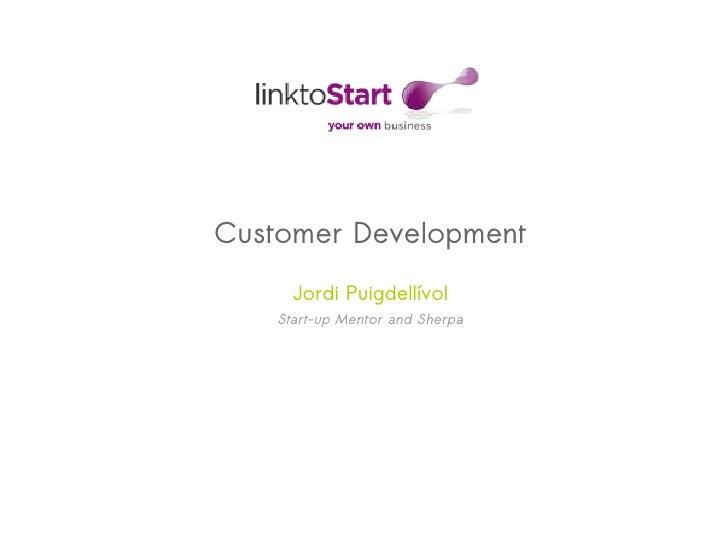 Customer Development      Jordi Puigdellívol    Start-up Mentor and Sherpa