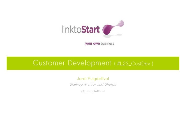 Customer Development              ( #L2S_CustDev )             Jordi Puigdellívol         Start-up Mentor and Sherpa      ...