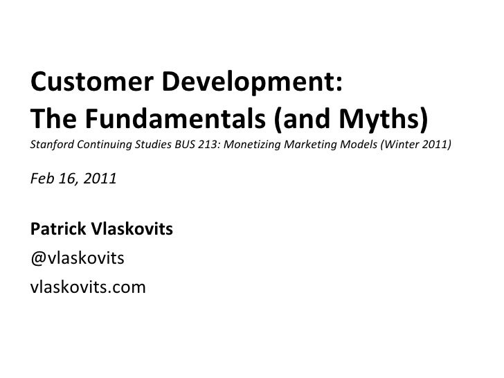 Customer Development:  The Fundamentals (and Myths) Stanford Continuing Studies BUS 213: Monetizing Marketing Models (Wint...