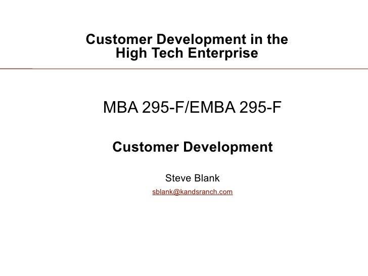 Customer Development in the     High Tech Enterprise     MBA 295-F/EMBA 295-F     Customer Development             Steve B...