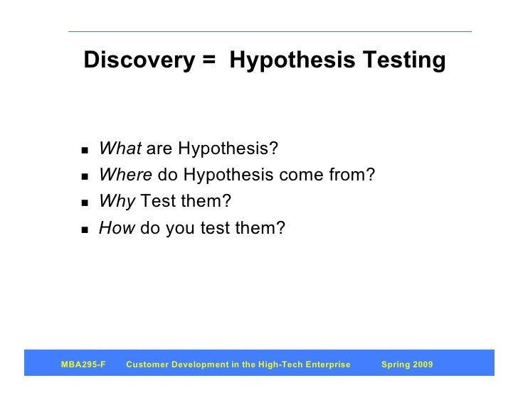 Discovery = Hypothesis Testing         What are Hypothesis?       Where do Hypothesis come from?       Why Test them?  ...