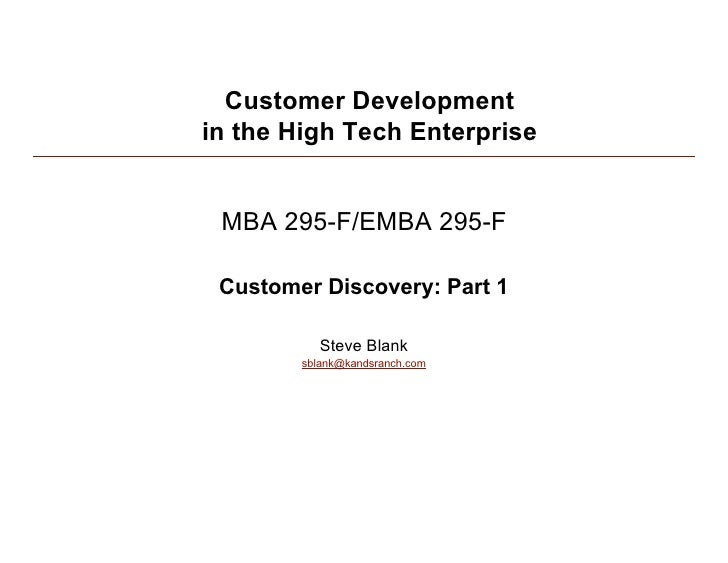 Customer Development in the High Tech Enterprise    MBA 295-F/EMBA 295-F   Customer Discovery: Part 1             Steve Bl...