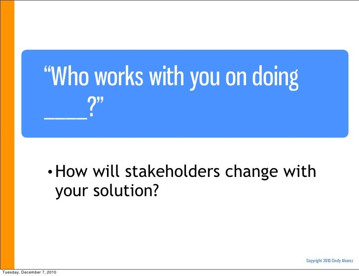 """""""Who works with you on doing                   ____?""""                    • How    will stakeholders change with           ..."""