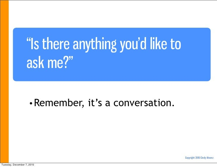 """""""Is there anything you'd like to                   ask me?""""                    • Remember,   it's a conversation.         ..."""
