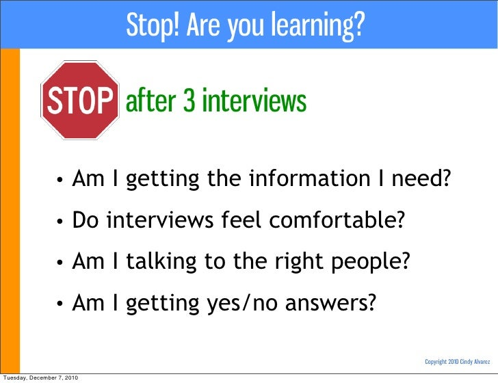 Stop! Are you learning?                            after 3 interviews                 •    Am I getting the information I ...