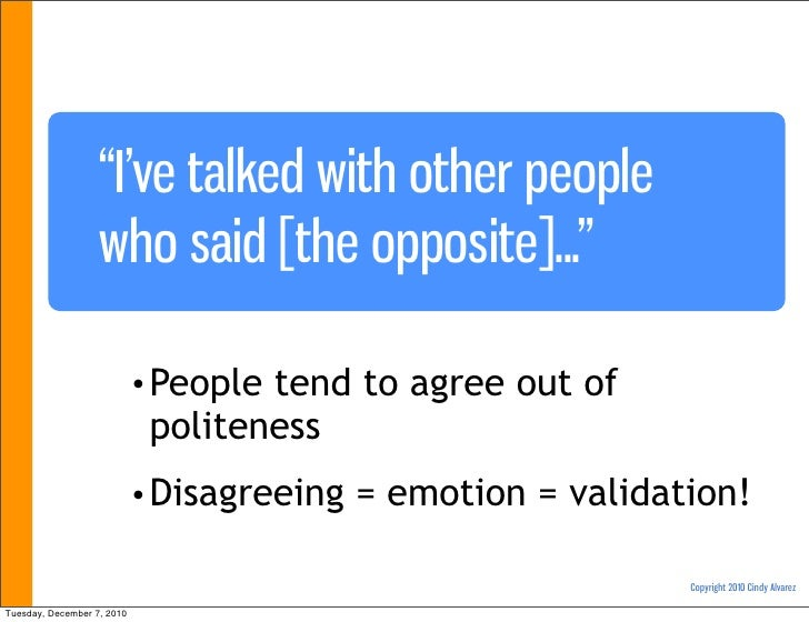 """""""I've talked with other people                   who said [the opposite]...""""                            • Peopletend to ag..."""