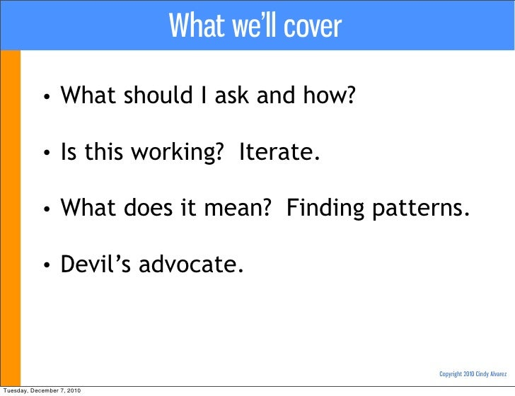 What we'll cover            •     What should I ask and how?            •     Is this working? Iterate.            •     W...