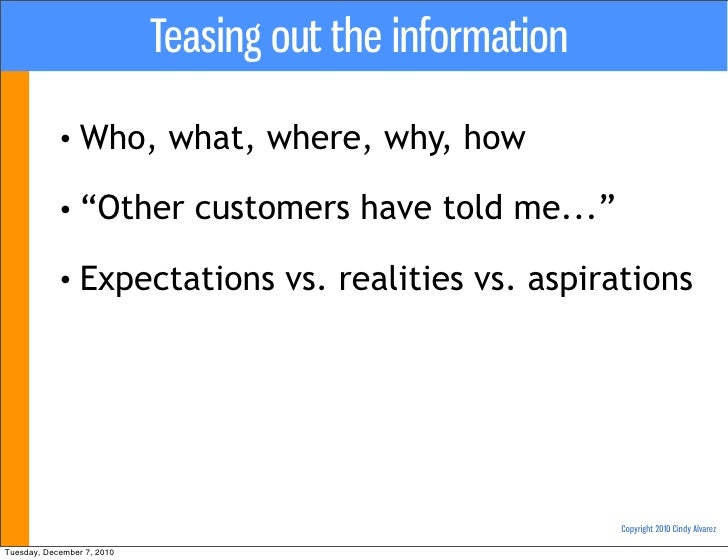 """Teasing out the information            • Who,           what, where, why, how            • """"Other          customers have ..."""