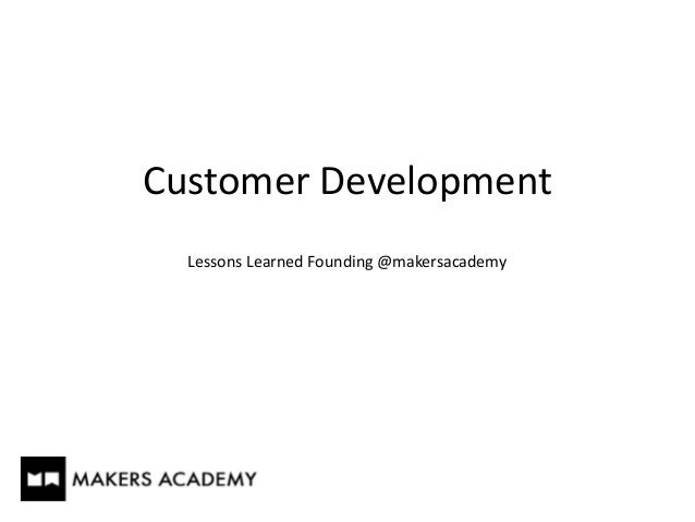 Customer	   Development Lessons	   Learned	   Founding	   @makersacademy