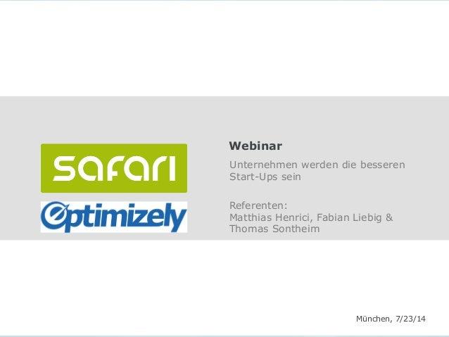 Unternehmen werden die besseren Start-Ups sein Webinar München, 7/23/14 Referenten: Matthias Henrici, Fabian Liebig & Thom...