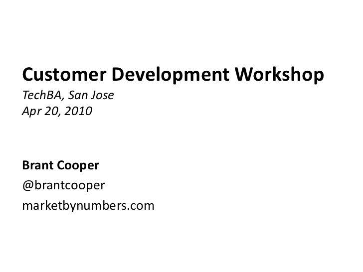 Customer Development WorkshopTechBA, San JoseApr 20, 2010 <br />Brant Cooper<br />@brantcooper<br />marketbynumbers.com<br />