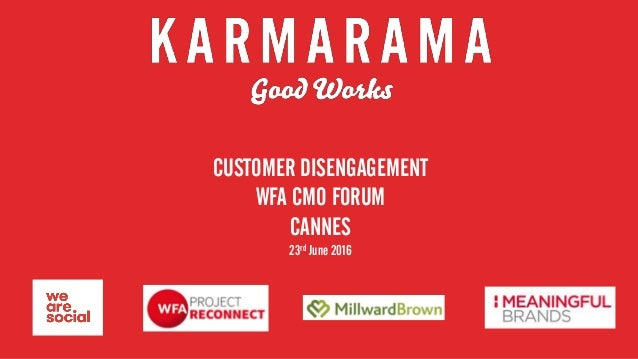 CUSTOMER DISENGAGEMENT WFA CMO FORUM CANNES 23rd June 2016