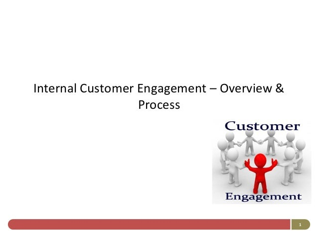 Internal Customer Engagement – Overview &                  Process                                            1