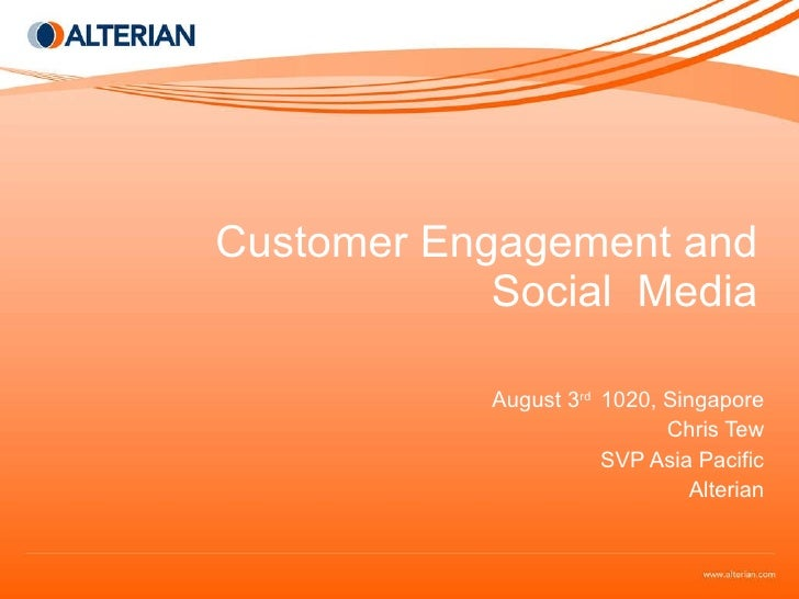 Customer Engagement and Social  Media August 3 rd  1020, Singapore Chris Tew SVP Asia Pacific Alterian
