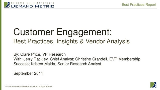 Customer Engagement: Best Practices, Insights & Vendor Analysis  © 2014 Demand Metric Research Corporation. All Rights Res...