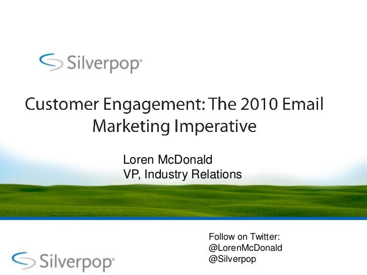 Customer Engagement: The 2010 Email Marketing Imperative<br />Loren McDonald<br />VP, Industry Relations<br />Follow on Tw...