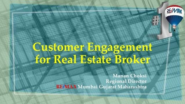 Customer Engagement for Real Estate Broker Manan Choksi Regional Director RE/MAX Mumbai Gujarat Maharashtra