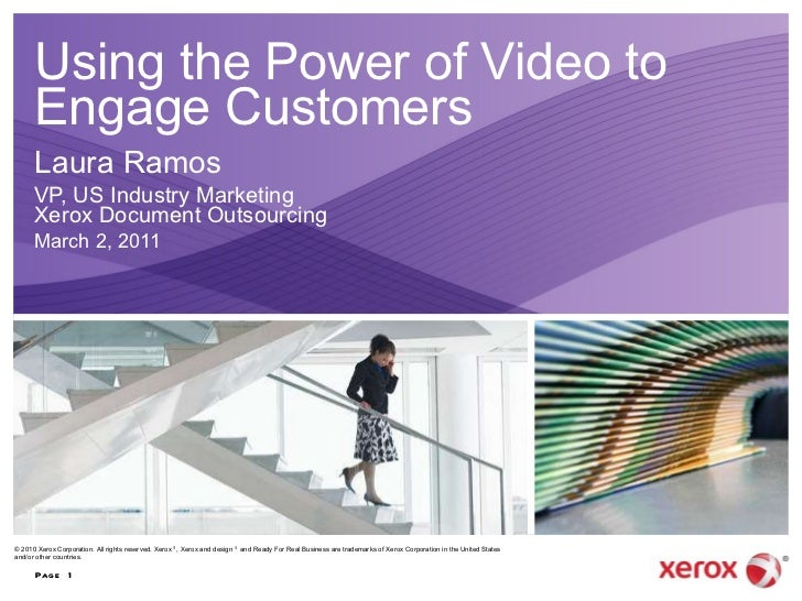 Using the Power of Video to Engage Customers Laura Ramos VP, US Industry Marketing Xerox Document Outsourcing March 2, 201...