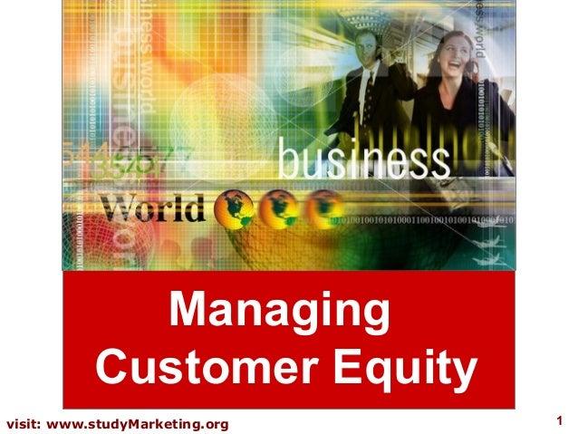 1visit: www.studyMarketing.orgManagingCustomer Equity
