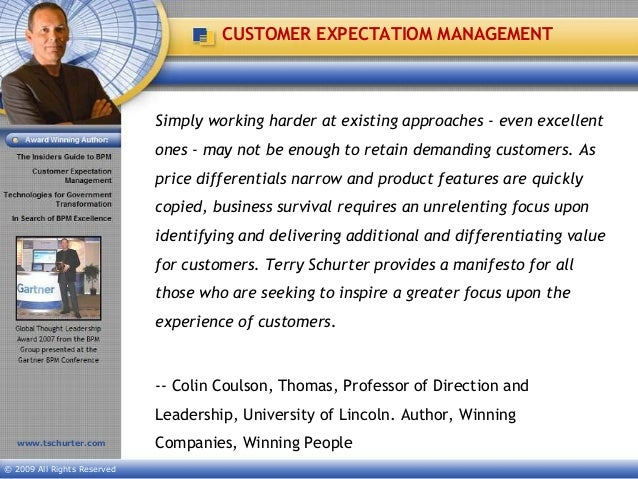 www.tschurter.com© 2009 All Rights ReservedCUSTOMER EXPECTATIOM MANAGEMENTSimply working harder at existing approaches - e...
