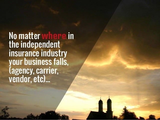 No matter where in the independent insurance industry your business falls, (agency, carrier, vendor, etc)...