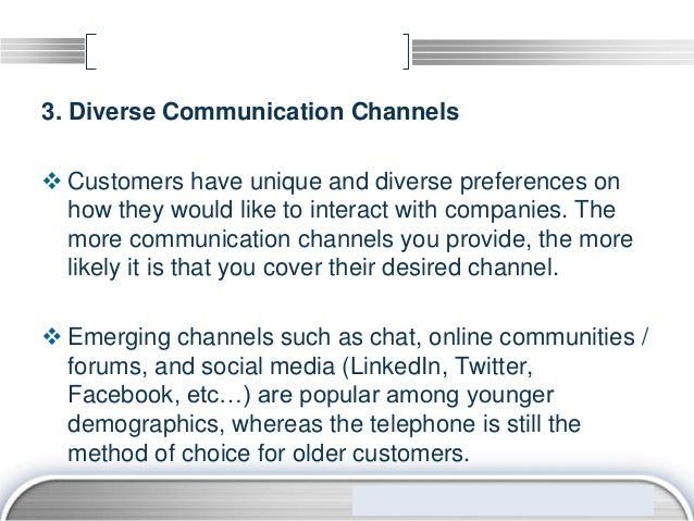 3. Diverse Communication Channels Customers have unique and diverse preferences on  how they would like to interact with ...