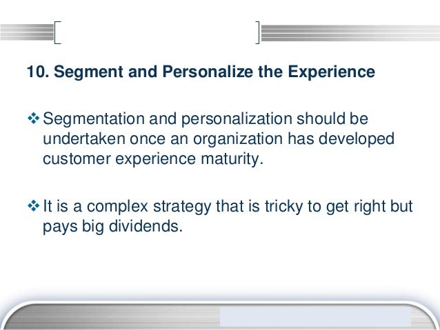 10. Segment and Personalize the Experience Segmentation and personalization should be  undertaken once an organization ha...