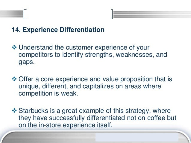 14. Experience Differentiation Understand the customer experience of your  competitors to identify strengths, weaknesses,...