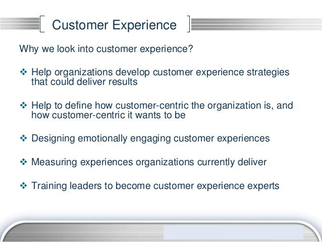 Customer ExperienceWhy we look into customer experience? Help organizations develop customer experience strategies  that ...