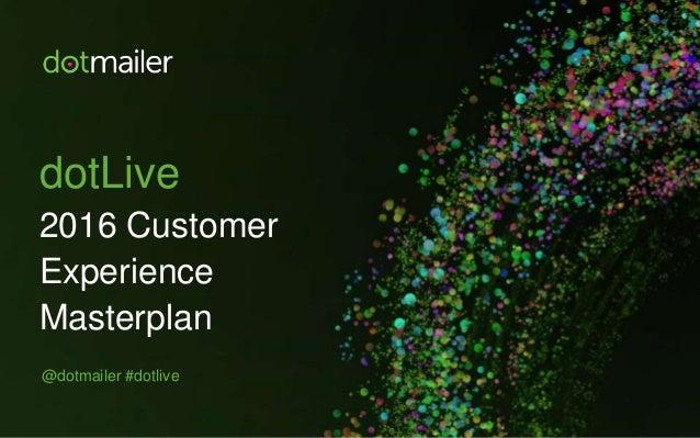 dotLive 2016 Customer Experience Masterplan @dotmailer #dotlive