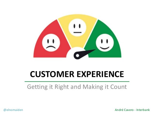 CUSTOMER EXPERIENCE Getting It Right And Making Count Elnomaiden Andre Cavero