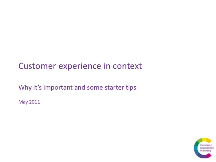 Customer experience in contextWhy it's important and some starter tipsMay 2011