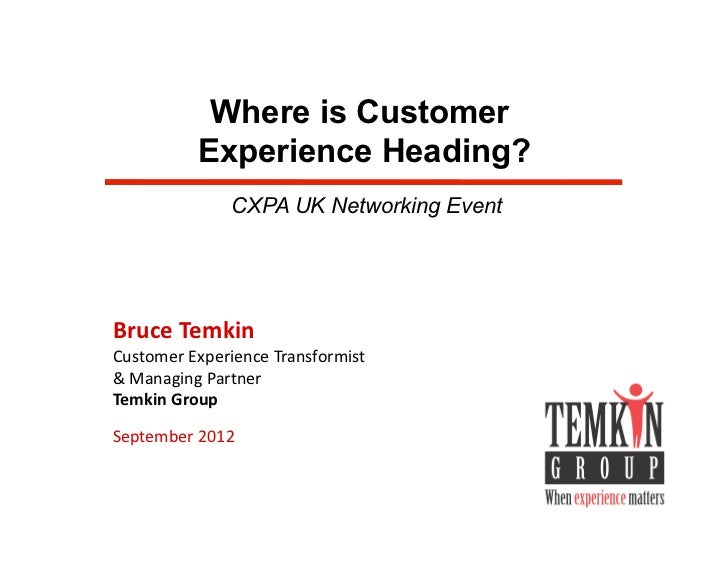 Where is Customer              Experience Heading?                   CXPA UK Networking EventBruce	  Temkin	  Customer	  E...
