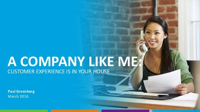 A COMPANY LIKE ME:CUSTOMER EXPERIENCE IS IN YOUR HOUSE Paul Greenberg March 2016
