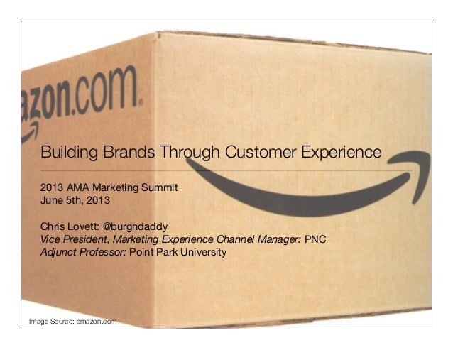 Building Brands Through Customer Experience2013 AMA Marketing SummitJune 5th, 2013Chris Lovett: @burghdaddyVice President,...