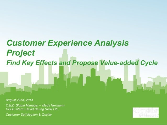 Customer Experience Analysis Project Find Key Effects and Propose Value-added Cycle August 22nd, 2014 CSLD Global Manager ...