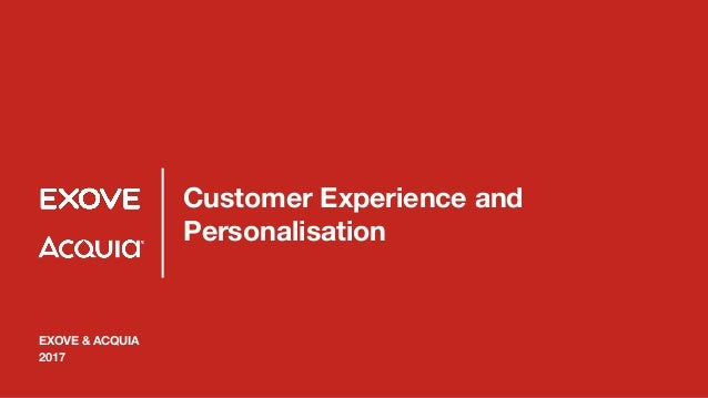 Customer Experience and Personalisation EXOVE & ACQUIA 2017